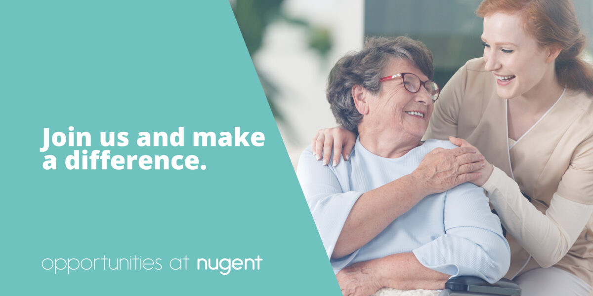 Make a difference with us. Vacancies at Nugent.